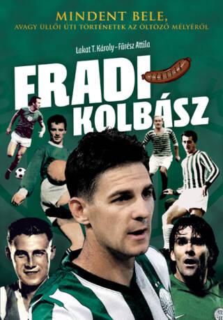 """Fradi kolbász<br><p class=""""alcim"""">Mindent bele, avagy Üllői úti történetek az öltöző mélyéről</p>"""