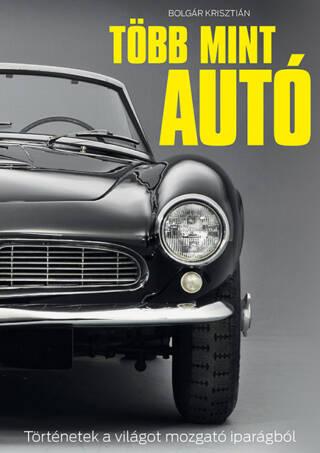 """Több mint autó<br><p class=""""alcim"""">Történetek a világot mozgató iparágból</p>"""